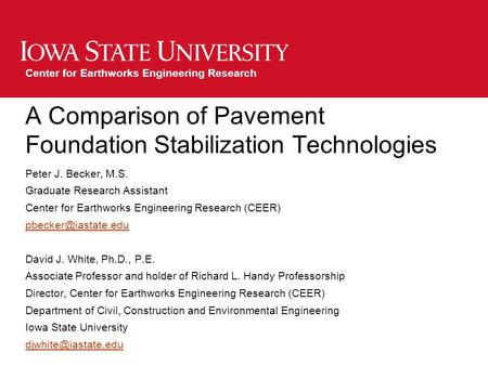 Center for Earthworks Engineering Research A Comparison of Pavement Foundation Stabilization Technologies Peter J. Becker, M.S. Graduate Research Assistant.