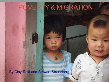 POVERTY & MIGRATION By Clay Raiff and Stewart Strandberg.
