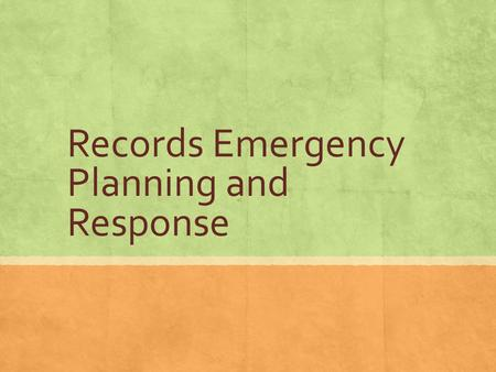 Records Emergency Planning and Response. Overview of Emergency Planning and the REAP.