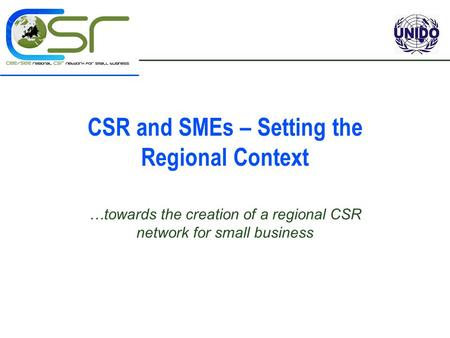 CSR and SMEs – Setting the Regional Context …towards the creation of a regional CSR network for small business.