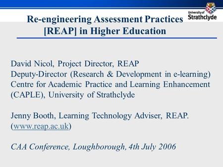 Re-engineering Assessment Practices [REAP] in Higher Education David Nicol, Project Director, REAP Deputy-Director (Research & Development in e-learning)