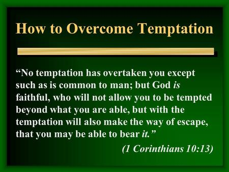 "How to Overcome Temptation ""No temptation has overtaken you except such as is common to man; but God is faithful, who will not allow you to be tempted."