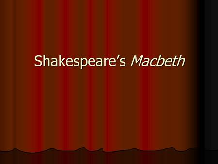 Shakespeare's Macbeth. Desire Think of something you want so much you would do just about anything to get it. Describe what you desire and consider what.