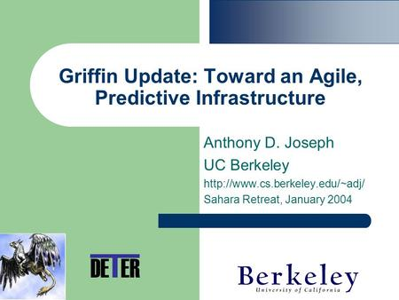 Griffin Update: Toward an Agile, Predictive Infrastructure Anthony D. Joseph UC Berkeley  Sahara Retreat, January 2004.