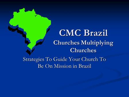 CMC Brazil Churches Multiplying Churches Strategies To Guide Your Church To Be On Mission in Brazil.