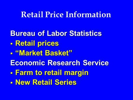 "Retail Price Information Bureau of Labor Statistics  Retail prices  ""Market Basket"" Economic Research Service  Farm to retail margin  New Retail Series."