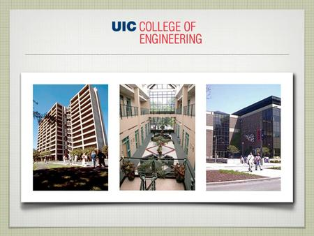 Mission of the UIC College of Engineering Our core belief is that the most significant impact we have on society is educating our students. Our mission.