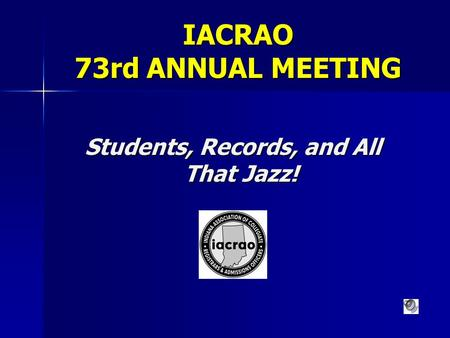 IACRAO 73rd ANNUAL MEETING Students, Records, and All That Jazz!