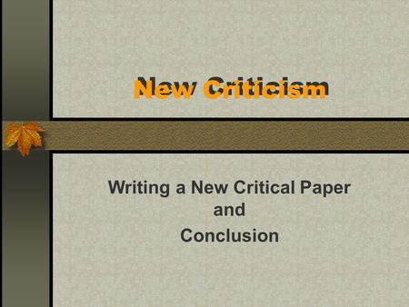 New Criticism Writing a New Critical Paper and Conclusion.