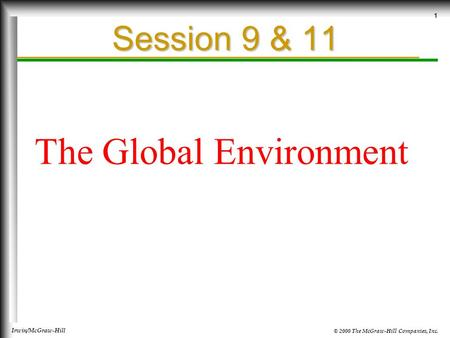 © 2000 The McGraw-Hill Companies, Inc. Irwin/McGraw-Hill 1 Session 9 & 11 The Global Environment.