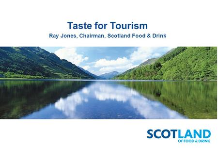 Taste for Tourism Ray Jones, Chairman, Scotland Food & Drink.