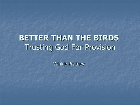 BETTER THAN THE BIRDS Trusting God For Provision Winkie Pratney.