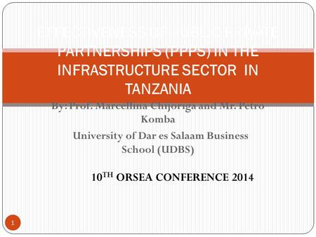 By: Prof. Marcellina Chijoriga and Mr. Petro Komba University of Dar es Salaam Business School (UDBS) 1 EFFECTIVENESS OF PUBLIC PRIVATE PARTNERSHIPS (PPPS)