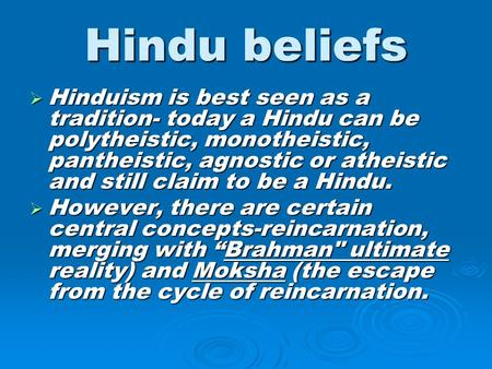 Hindu beliefs Hinduism is best seen as a tradition- today a Hindu can be polytheistic, monotheistic, pantheistic, agnostic or atheistic and still claim.