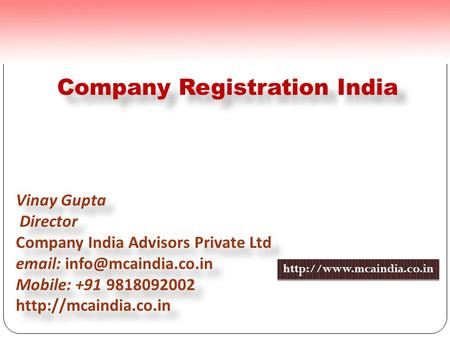 Company Registration India Vinay Gupta Director Company India Advisors Private Ltd   Mobile: +91 9818092002