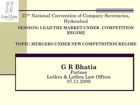 37 th National Convention of Company Secretaries, Hyderabad SESSION : LEAD THE MARKET UNDER COMPETITION REGIME TOPIC: MERGERS UNDER NEW COMPETIOTION REGIME.