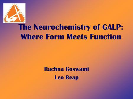 The Neurochemistry of GALP: Where Form Meets Function Rachna Goswami Leo Reap.