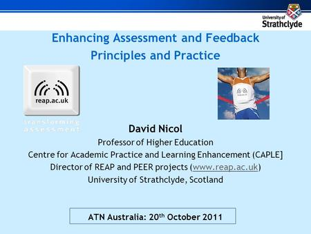Enhancing Assessment and Feedback Principles and Practice David Nicol Professor of Higher Education Centre for Academic Practice and Learning Enhancement.