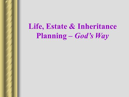 "Life, Estate & Inheritance Planning – God's Way. What Is ""Estate Planning""? A Process that Allows You to: Control Your Property While You're Alive and."