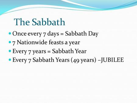 The Sabbath Once every 7 days = Sabbath Day 7 Nationwide feasts a year