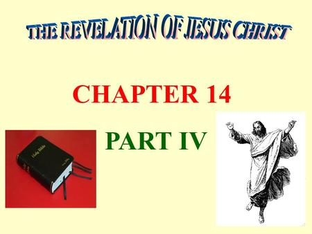 CHAPTER 14 PART IV. Chapter 14:1-5 - Juxtaposition of Chapter 13 Chapter 14:6-13 - Three ANGELS with 5 Eternal Truths 1. The Word is eternal – The Gospel.