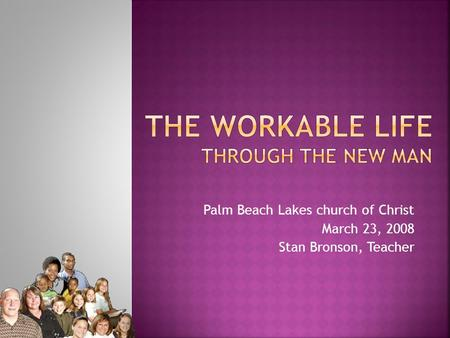 Palm Beach Lakes church of Christ March 23, 2008 Stan Bronson, Teacher.