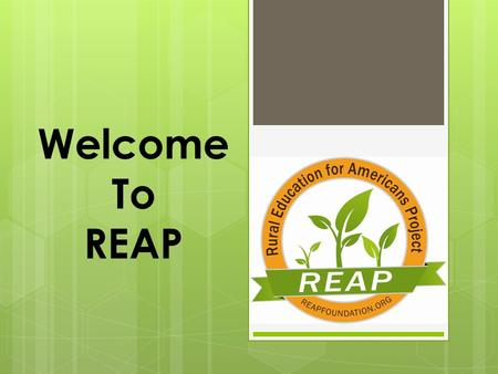 Welcome To REAP. Tonight's Meeting  Background of the REAP Scholarship Program  How the Scholarship Program Works  How Your Child Can Earn a 3.5 or.