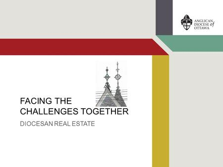 FACING THE CHALLENGES TOGETHER DIOCESAN REAL ESTATE.