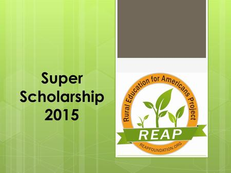 Super Scholarship 2015. Good News, Bad News  As a class, you have done exceptionally well in earning your scholarship funds!!  That leaves less money.