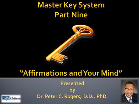 Presented by Dr. Peter C. Rogers, D.D., PhD.. Affirmations and Your Mind  If you wish to change conditions you must change yourself. Your innermost thoughts.