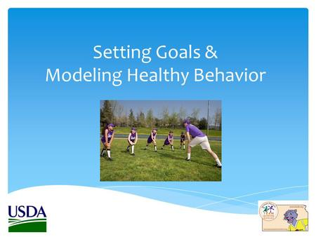 Setting Goals & Modeling Healthy Behavior.  Make them manageable and specific.  Start small and try not to focus on too many things at once.  Make.