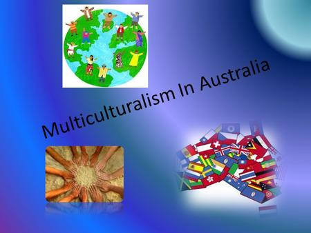Multiculturalism In Australia. Australia is a colourful country, many people from different countries come to Australia. They bring a lot of things from.