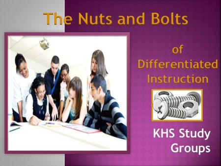 KHS Study Groups.  What is it?  How do I plan to meet the needs of my students?  How do I group my students to reap the most benefits?