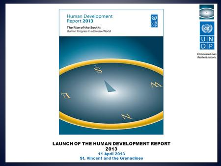 LAUNCH OF THE HUMAN DEVELOPMENT REPORT 2013 11 April 2013 St. Vincent and the Grenadines.