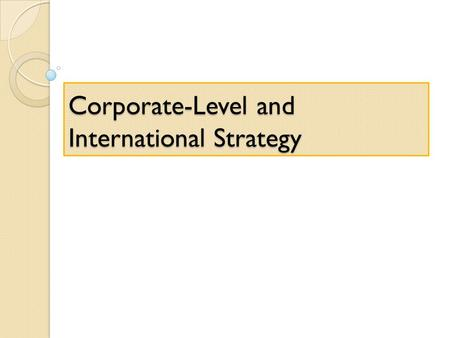 Corporate-Level and International Strategy. Introduction Corporate level issues.