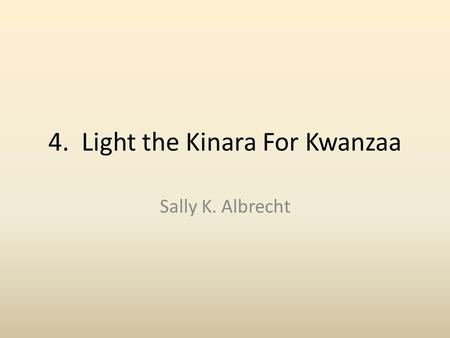 4. Light the Kinara For Kwanzaa Sally K. Albrecht.