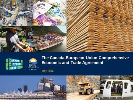 The Canada-European Union Comprehensive Economic and Trade Agreement May 2014.