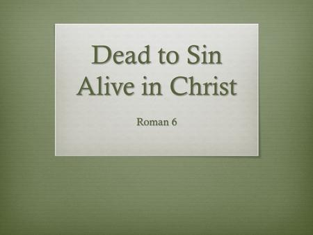 Dead to Sin Alive in Christ Roman 6 God loves you and offers a wonderful plan for your life.