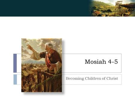Mosiah 4-5 Becoming Children of Christ. The scale of the universe:   Read Mosiah.