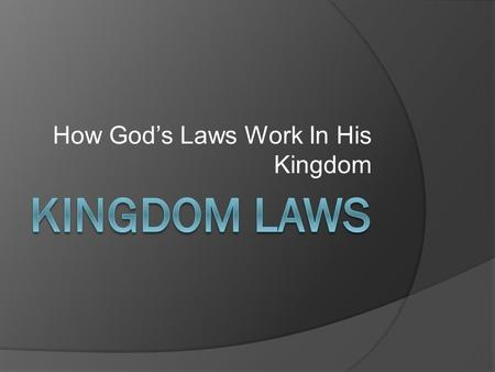 How God's Laws Work In His Kingdom. BLESSINGS AND CURSES  Deuteronomy 28:1-2 (NASB95) 1 Now it shall be, if you diligently obey the LORD your God, being.