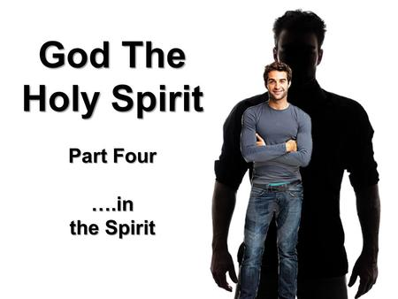 God The Holy Spirit Part Four ….in the Spirit. 2 Corinthians 4:18 …we do not look at the things which are seen, but at the things which are not seen.