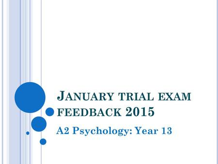 J ANUARY TRIAL EXAM FEEDBACK 2015 A2 Psychology: Year 13.