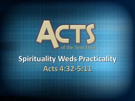 "Spirituality Weds Practicality Acts 4:32-5:11. Mission of the Church Unity and clarity Unity and clarity No "" I "" in team No "" I "" in team They remained."