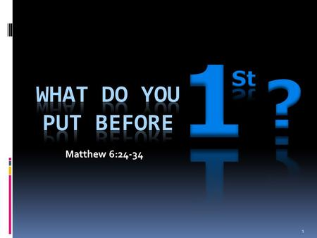 1 ? St What Do You Put before Matthew 6:24-34.