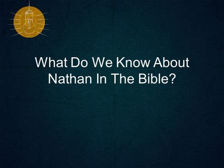 What Do We Know About Nathan In The Bible?. The Relationship Of David and Nathan 2 Sam 5:14 –One of David's sons is named Nathan 2 Sam 7:1-4, 17 –Nathan.