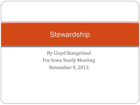 By Lloyd Stangeland For Iowa Yearly Meeting November 9, 2013 Stewardship.