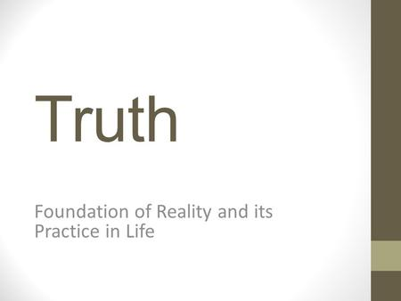 Truth Foundation of Reality and its Practice in Life.