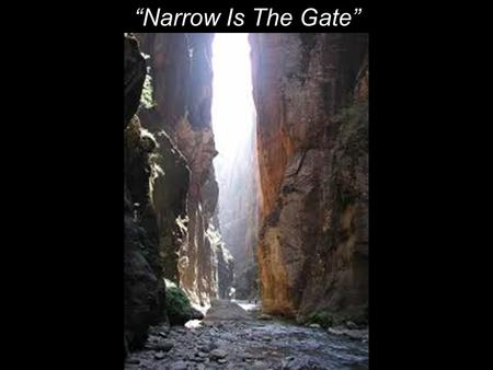 """Narrow Is The Gate"". 13 ""Enter by the narrow gate; for wide is the gate and broad is the way that leads to destruction, and there are many who go in."