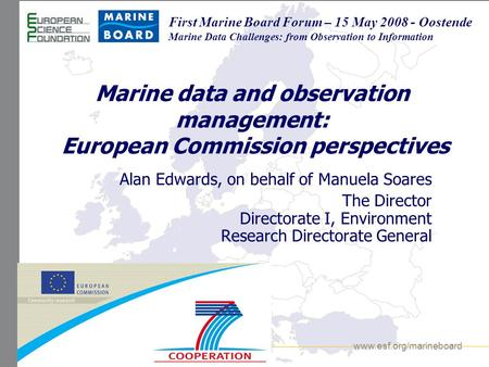 Www.esf.org/marineboard First Marine Board Forum – 15 May 2008 - Oostende Marine Data Challenges: from Observation to Information Marine data and observation.