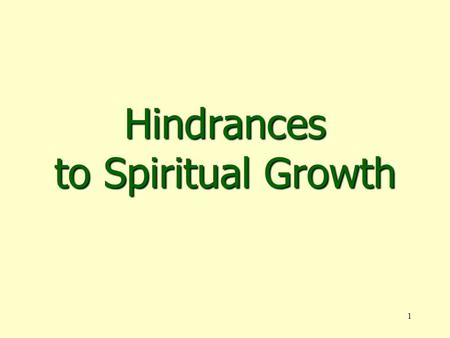 1 Hindrances to Spiritual Growth. 2  Dullness of Hearing, Lk. 8:10; Matt. 13:15 Dull: Thick, fat, callousDull: Thick, fat, callous Hearing: Give audience,